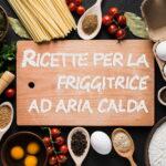 ricette-friggitrice-ad-aria